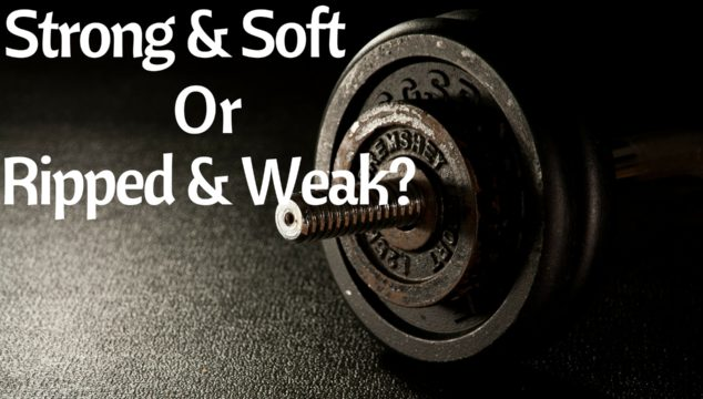 Soft And Strong, Or Ripped And Weak?