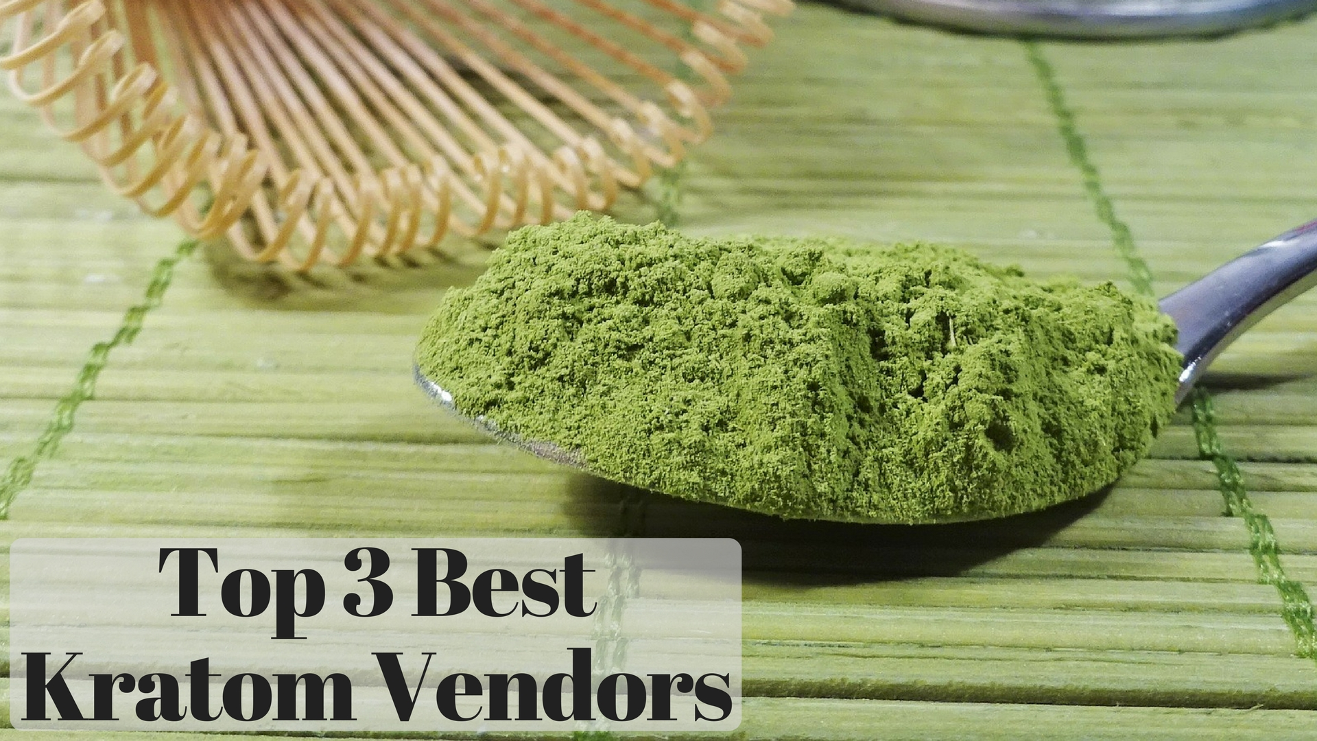 The Best Kratom Vendors 2018 Update Top 3 Best Kratom Vendors